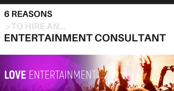 6 Reasons to Hire an Entertainment Consultant